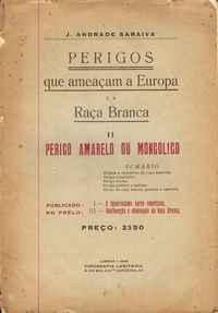 PERIGOS QUE AMEAÇM A EUROPA E A RAÇA BRANCA  Perigo Amarelo ou Mongólico  J. Andrade Saraiva  1929