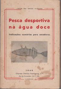 PESCA DESPORTIVA NA ÁGUA DOCE : Indicações Sumárias para Amadores * João da Cruz Viegas   1949