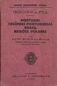 GEOGRAFIA – PORTUGAL – COLÓNIAS PORTUGUESAS – BRASIL – REGIÕES POLARES  –    Por Luís Schwalbach –