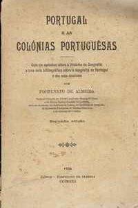 PORTUGAL E AS COLÓNIAS PORTUGUESAS – Com um apêndice sobre a História da Geografia e uma nota bibliográfica sobre a Geografia de Portugal e dos seus domínios          Fortunato de Almeida     1920