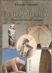 PORTUGAL SIMBÓLICO    –  Origens Sagradas Dos Lusitanos    –    Eduardo Amarante       –     1999     1ª Edição
