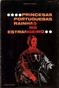 PRINCESAS PORTUGUESAS RAINHAS NO ESTRANGEIRO  Américo Faria  1963