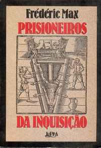 PRISIONEIROS DA INQUISIÇÃO – Frédéric Max