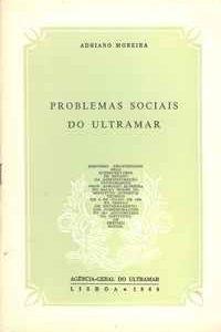 PROBLEMAS SOCIAIS DO ULTRAMAR          Adriano Moreira