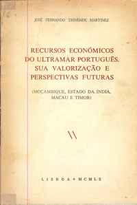 RECURSOS ECONÓMICOS DO ULTRAMAR PORTUGUÊS. SUA VALORIZAÇÃO E PERSPECTIVAS FUTURAS  José Fernando Trindade Martinez  1960
