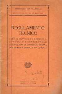 REGULAMENTO TÉCNICO PARA O SERVIÇO DE RECEPÇÃO, CONDUÇÃO E CONSERVAÇÃO DAS MÁQUINAS DE COMBUSTÃO INTERNA DOS DIVERSOS SERVIÇOS DA ARMADA  Ministério da Marinha  1939