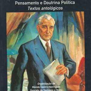SALAZAR   Pensamento E Doutrina Política  *  Textos Antológicos   * Org.  Mendo Castro Henriques * Pref. de Jaime Nogueira Pinto * 2007