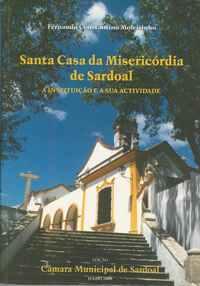 SANTA CASA DA MISERICÓRDIA DE SARDOAL     – A Instituição E A Sua Actividade     –     Fernando Constantino Moleirinho    –   2000
