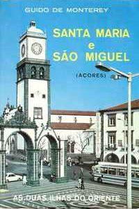 SANTA MARIA E SÃO MIGUEL  (Açores)  As Duas Ilhas Do Oriente – Guido de Monterey     1981
