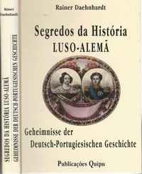 SEGREDOS DA HISTÓRIA LUSO-ALEMÃ    –    GEHEIMNISSE DER DEUTSCH-PORTUGIESISCHEN GESCHICHTE         –     Rainer  Daehnhardt