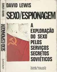 SEXO / ESPIONAGEM  – A  Exploração Do Sexo Pelos Serviços Secretos Soviéticos    *  David Lewis      –  Edições AFRODITE   1977