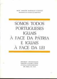 SOMOS TODOS PORTUGUESES IGUAIS À FACE DA PÁTRIA E IGUAIS À FACE DA LEI               Prof. Doutor Marcello Caetano     1969