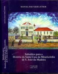 SUBSÍDIOS PARA A HISTÓRIA DA SANTA CASA DA MISERICÓRDIA DE S. JOÃO DA MADEIRA – 1º Vol. (1921-1974)   –   Manuel Pais Vieira Júnior  –   2000