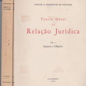 TEORIA GERAL DA RELAÇÃO JURÍDICA – 2 Vols. * Manuel A. Domingues de Andrade