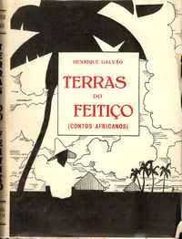 TERRAS DO FEITIÇO      (Contos Africanos)   –      Henrique Galvão    1934  – 1ª Edição