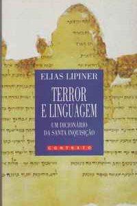 TERROR E LINGUAGEM  UM DICIONÁRIO DA SANTA INQUISIÇÃO  Elias Lipiner