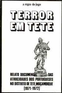 TERROR EM TETE : Relato Documental das Atrocidades dos Portugueses no Distrito de Tete, Moçambique (1971-1972)
