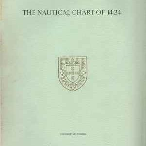 THE NAUTICAL CHART OF 1424   –  And The Early Discovery And  Carthographical Representation  Of America – A Study On The History  Of Early Navigation And Cartography   * Armando Cortesão