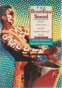 THE BRAZILIAN SOUND : Samba, Bossa Nova, and the Popular Music of Brazil * Chris McGowan and Ricardo Pessanha