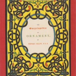 THE ENCYCLOPEDIA OF ORNAMENT * Henry Shaw, F.S.A.