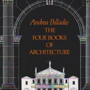 THE FOUR BOOKS OF ARCHITECTURE * Andrea Palladio