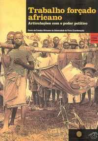 TRABALHO FORÇADO AFRICANO     *   Articulações com o Poder Político         *    Centro de Estudos Africanos da Universidade do Porto (Coord.)