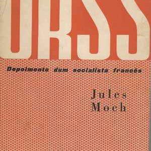 URSS – Depoimento Dum Socialista Francês  *  Jules Moch * trad. José Saramago *  1957