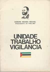 UNIDADE TRABALHO VIGILÂNCIA                              –  Samora Moisés Machel                1975