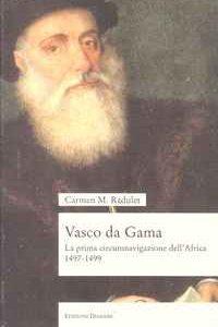 VASCO DA GAMA La Prima Circumnavigazione Dell'Africa (1497-1499)     Carmen M. Radulet      1994