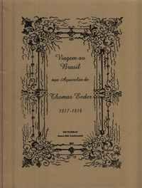 VIAGEM AO BRASIL NAS AGUARELAS DE THOMAS ENDER : 1817-1818 (Em 3 Volumes) Wagner, Robert ; Bandeira, Julio ; Ender, Thomas,