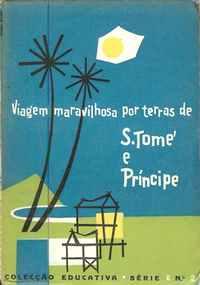 VIAGEM MARAVILHOSA POR TERRAS DE S. TOMÉ E PRINCIPE – Costa Garcês – 1955