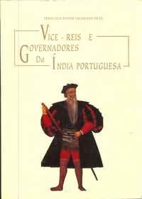 VICE-REIS E GOVERNADORES DA ÍNDIA PORTUGUESA Francisco Xavier Valeriano de Sá Fotografias: Carlos de Sáe  Luís Pavão1999