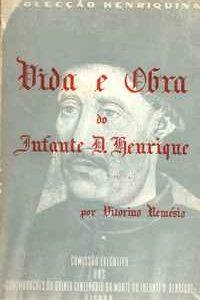 VIDA  E  OBRA  DO  INFANTE   D. HENRIQUE       *  Vitorino Nemésio   *    1959      *   1ª Ed.