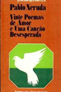 VINTE POEMAS DE AMOR E UMA CANÇÃO DESESPERADA – Pablo Neruda