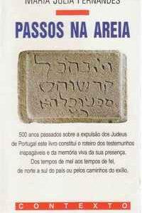 PASSOS NA AREIA (500 anos passados sobre a expulsão dos Judeus de Portugal) * Maria Júlia Fernandes